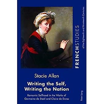 Writing the Self, Writing the Nation: Romantic Selfhood in the Works of Germaine de Stael and Claire de Duras (French Studies of the Eighteenth and Nineteenth Centuries)