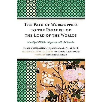 The Path of Worshippers to the Paradise of the Lord of the Universe: Minhaj Al-abidin Ila Jannat Rabb Al-alamin