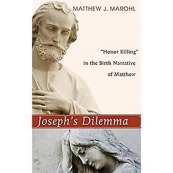 Joseph's Dilemma by Matthew J Marohl - 9781498211031 Book