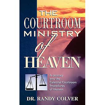 The Courtroom Ministry of Heaven by Randy Colver - 9781591603801 Book