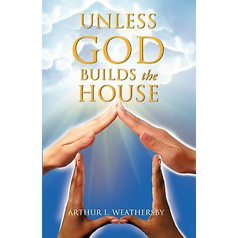 Unless God Builds the House by Arthur L Weathersby - 9781624194108 Bo