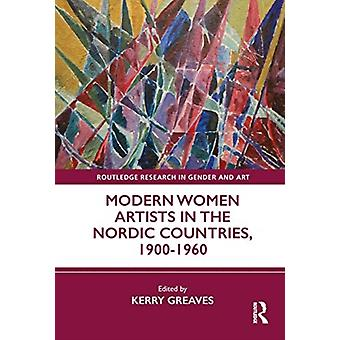 Modern Women Artists in the Nordic Countries 19001960 by Edited by Kerry Greaves