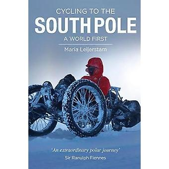 Cycling to the South Pole - A World First by Maria Leijerstam - 978199