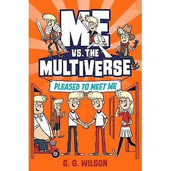 Me vs. the Multiverse Pleased to Meet Me by S G Wilson