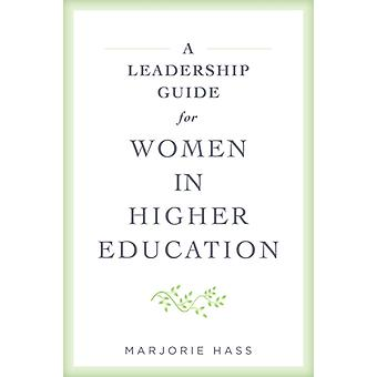 A Leadership Guide for Women in Higher Education by Marjorie The Council of Independent Colleges Hass