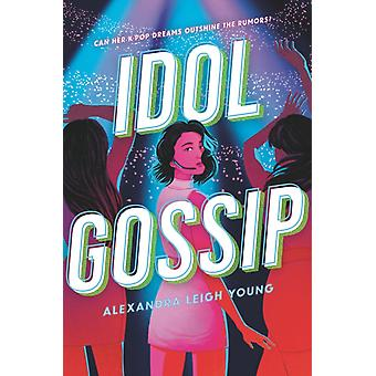 Idol Gossip by Alexandra Leigh Young