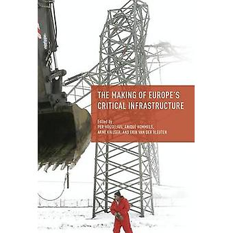 The Making of Europes Critical Infrastructure by Hgselius & Per