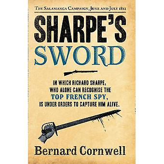 Sharpe's Sword - The Salamanca Campaign - June and July 1812 by Bernar