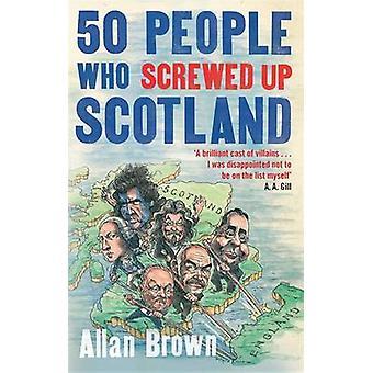 50 personnes qui vissé vers le haut de l'Ecosse par Allan Brown - livre 9781472119629