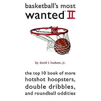 Basketball's Most Wanted II - The Top 10 Book of More Hotshot Hoopster