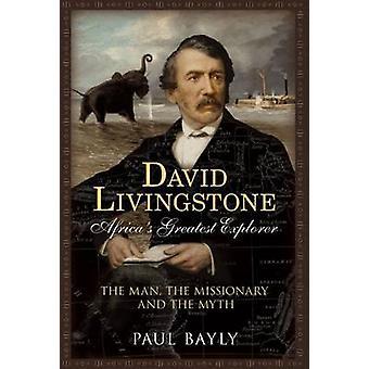David Livingstone - più grande esploratore dell'Africa - l'uomo - la missione