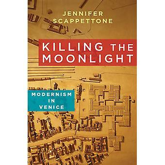 Mondschein - Modernismus in Venedig von Jennifer Scappettone - Tötung