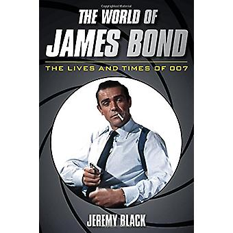 The World of James Bond - The Lives and Times of 007 by Jeremy Black -