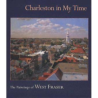 Charleston in mijn tijd - de schilderijen van West Fraser door West Fraser -