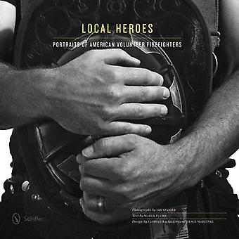 Local Heroes: Portraits of American Volunteer Firefighters