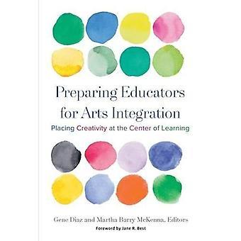 Arts-Integration Pädagogen vorbereiten: platzieren Kreativität in das Zentrum des Lernens