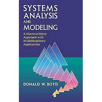 Systems Analysis and Modeling A MacroToMicro Approach with Multidisciplinary Applications by Boyd & Donald W.