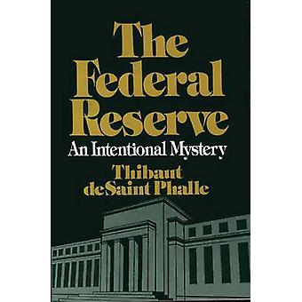 Il Federal Reserve System un mistero intenzionale di Phalle & D. Thibaut