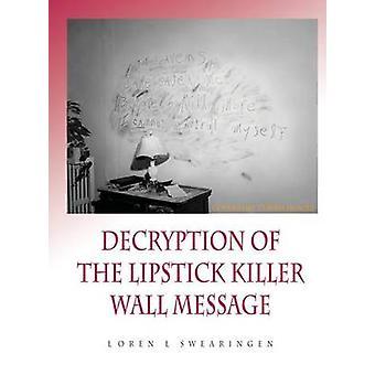 Decryption of the Lipstick Killer Wall Code by Swearingen & Loren L