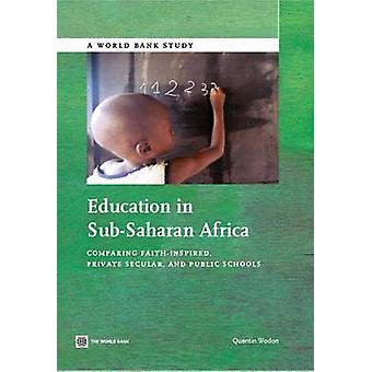 Education in SubSaharan Africa Comparing FaithInspired Private Secular and Public Schools by Wodon & Quentin