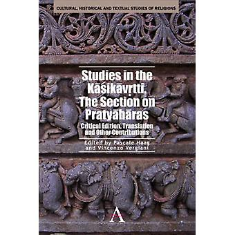 Studies in the Kasikavrtti. The Section on Pratyaharas Critical Edition Translation and Other Contributions by Haag & Pascale