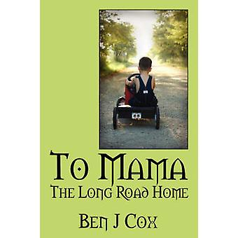 To Mama  The Long Road Home by Cox & Ben J