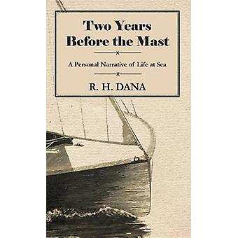 Two Years Before the Mast  A Personal Narrative of Life at Sea by Dana & R. H.