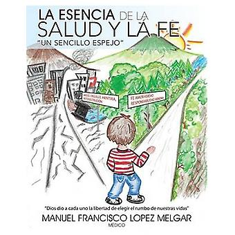La Esencia De La Salud y La Fe Un Sencillo Espejo von Melgar & Manuel Francisco Lopez
