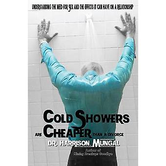 Cold Showers are Cheaper than a Divorce by Mungal & Dr. Harrison