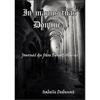 In manus tuas DomineJournal du frre BenoitOlivier by Desbenoit & Isabelle