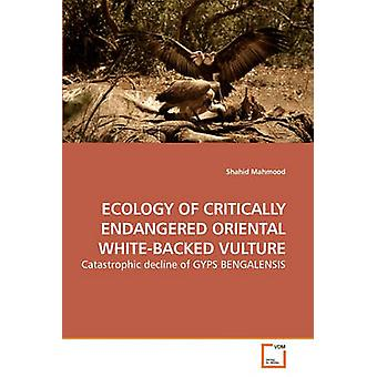 ECOLOGY OF CRITICALLY ENDANGERED ORIENTAL             WHITEBACKED VULTURE by Mahmood & Shahid
