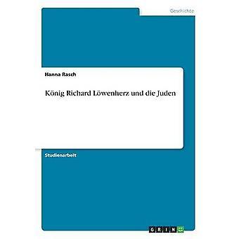 Knig Richard Lwenherz und die Juden by Rasch & Hanna