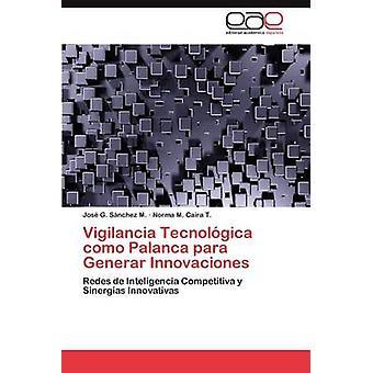 Vigilancia Tecnologica Como Palanca Para Generar Innovaciones von S. Nchez M. & Jos G.