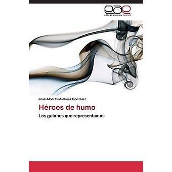 Heroes de Humo di Martinez Gonzalez Jose Alberto