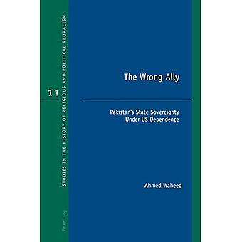 The Wrong Ally: Pakistan's State Sovereignty Under US Dependence (Studies in the History of Religious and Political Pluralism)