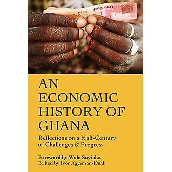 An Economic History Of Ghana - Reflections on a Half-Century of Challe