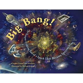 Big Bang! - The Tongue-Tickling Tale of a Speck That Became Spectacula