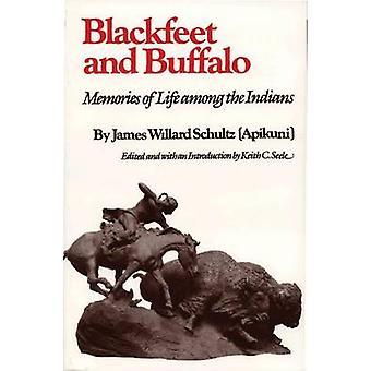 Blackfeet and Buffalo Memories of Life Among the Indians by Schultz & James Willard