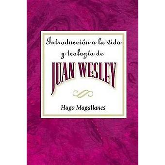 Introduccion a la Vida y Teologia de Juan Wesley Aeth Introduction to the Life and Theology of John Wesley Spanish by Magallanes & Hugo