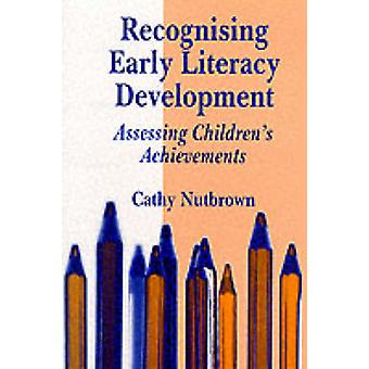 Recognising Early Literacy Development Assessing Childrens Achievements by Nutbrown & Cathy
