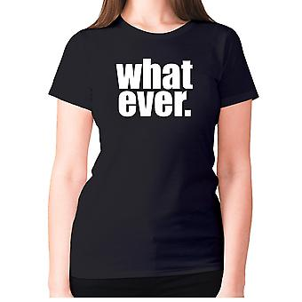 Womens funny t-shirt slogan tee ladies novelty humour - Whatever