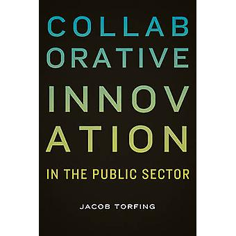 Collaborative Innovation in the Public Sector by Torfing & Jacob