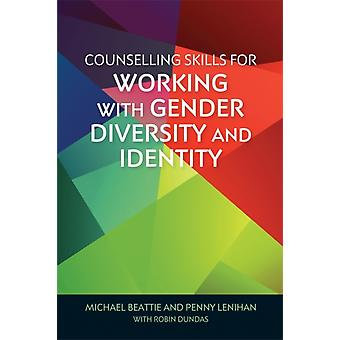 Counselling Skills for Working with Gender Diversity and Ide by Michael Beattie