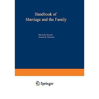 Handbook of Marriage and the Family by Edited by Suzanne K Steinmetz & Edited by Marvin B Sussman