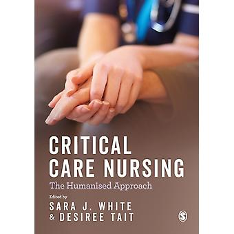 Critical Care Nursing the Humanised Approach by Sara Jane White