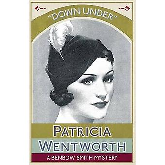Down Under A Benbow Smith Mystery by Wentworth & Patricia