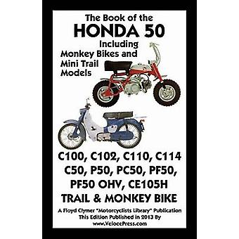 Book of the Honda 50 Including Monkey Bikes and Mini Trail Models by Clymer & Floyd