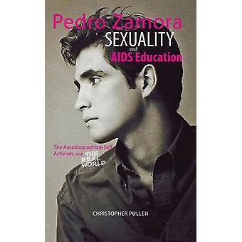 Pedro Zamora Sexuality and AIDS Education The Autobiographical Self Activism and The Real World by Pullen & Christopher