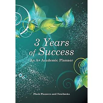 3 Years of Success An A Academic Planner by Flash Planners and Notebooks