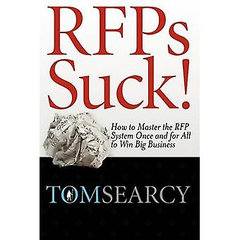 RFPs Suck How to Master the RFP System Once and for All to Win Big Business by Searcy & Tom